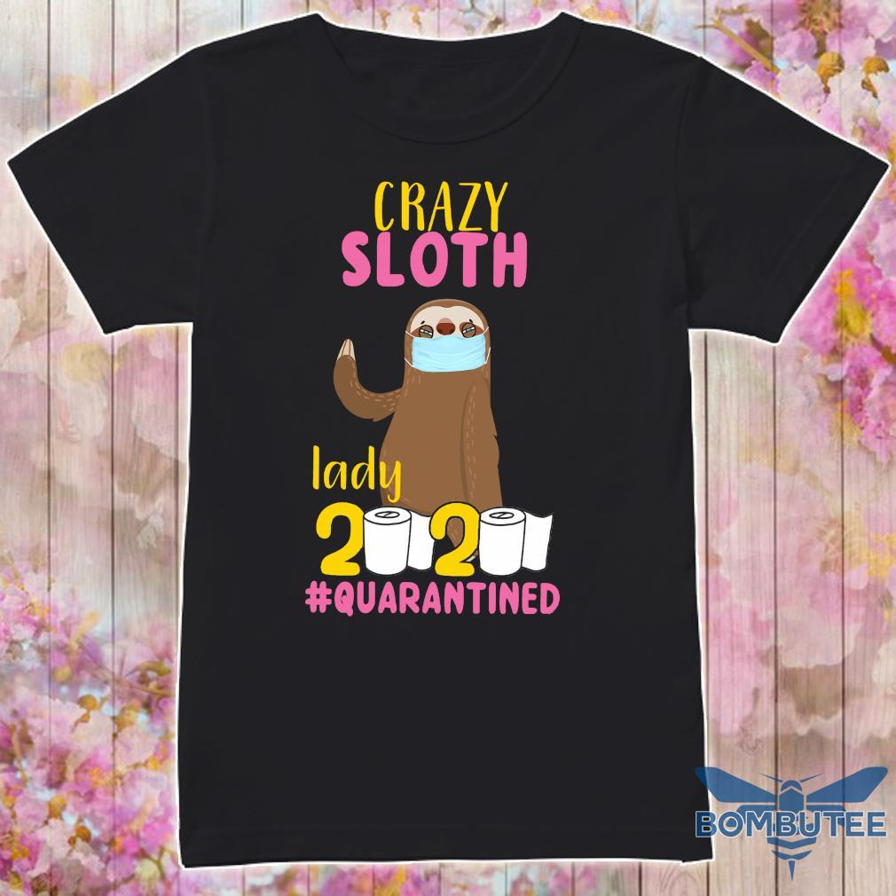 Crazy Sloth Lady 2020 #Quarantined shirt