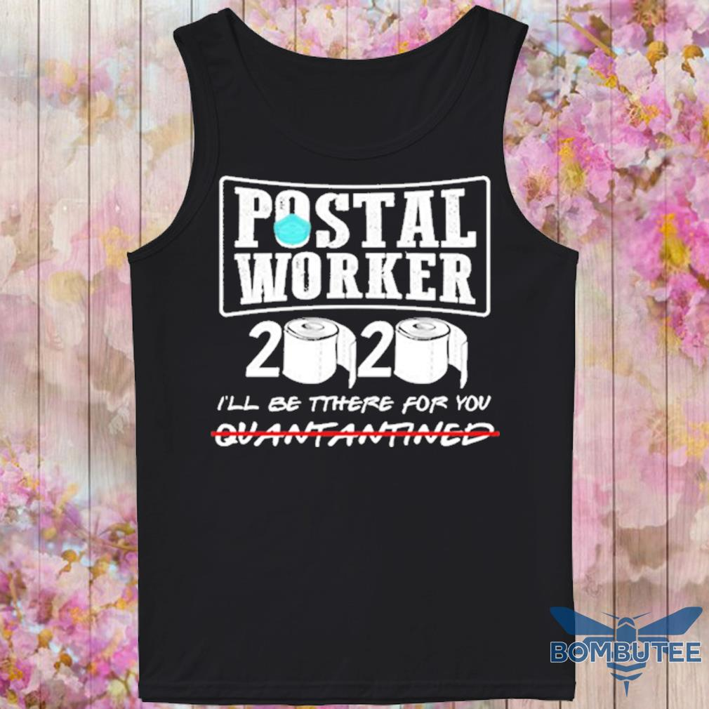 Postal Worker 2020 I Ll Be There For You Shirt Bombutee Shop