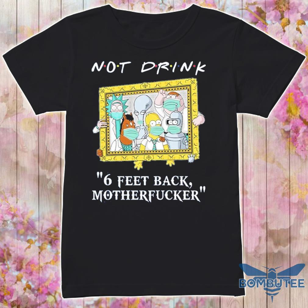 Rick Sanchez Drinking Buddies Not Drink 6 Feet Back Shirt