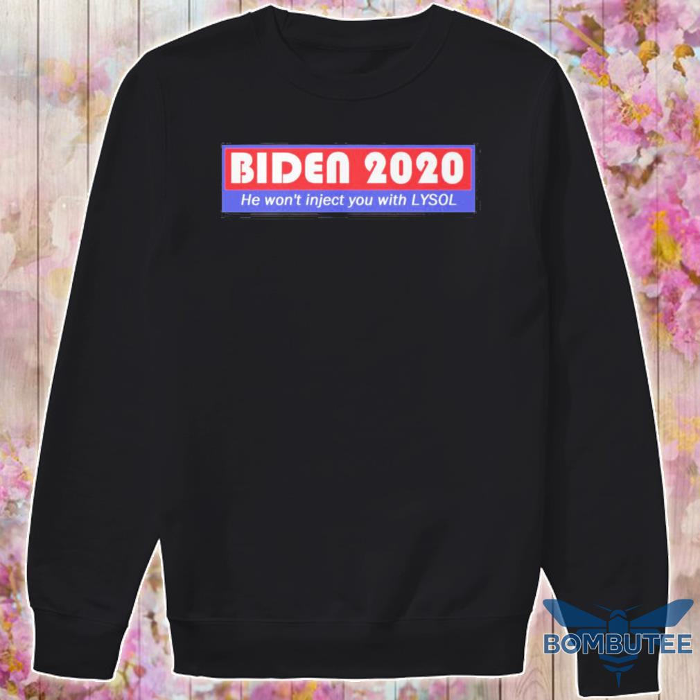 Biden 2020 He won't inject you with Lysol s -sweater