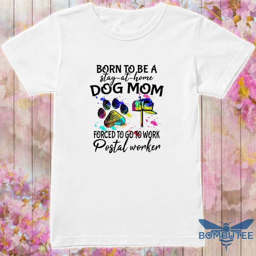 Born To Be A Stay At Home Dog Mom Forced To Go To Work Postal