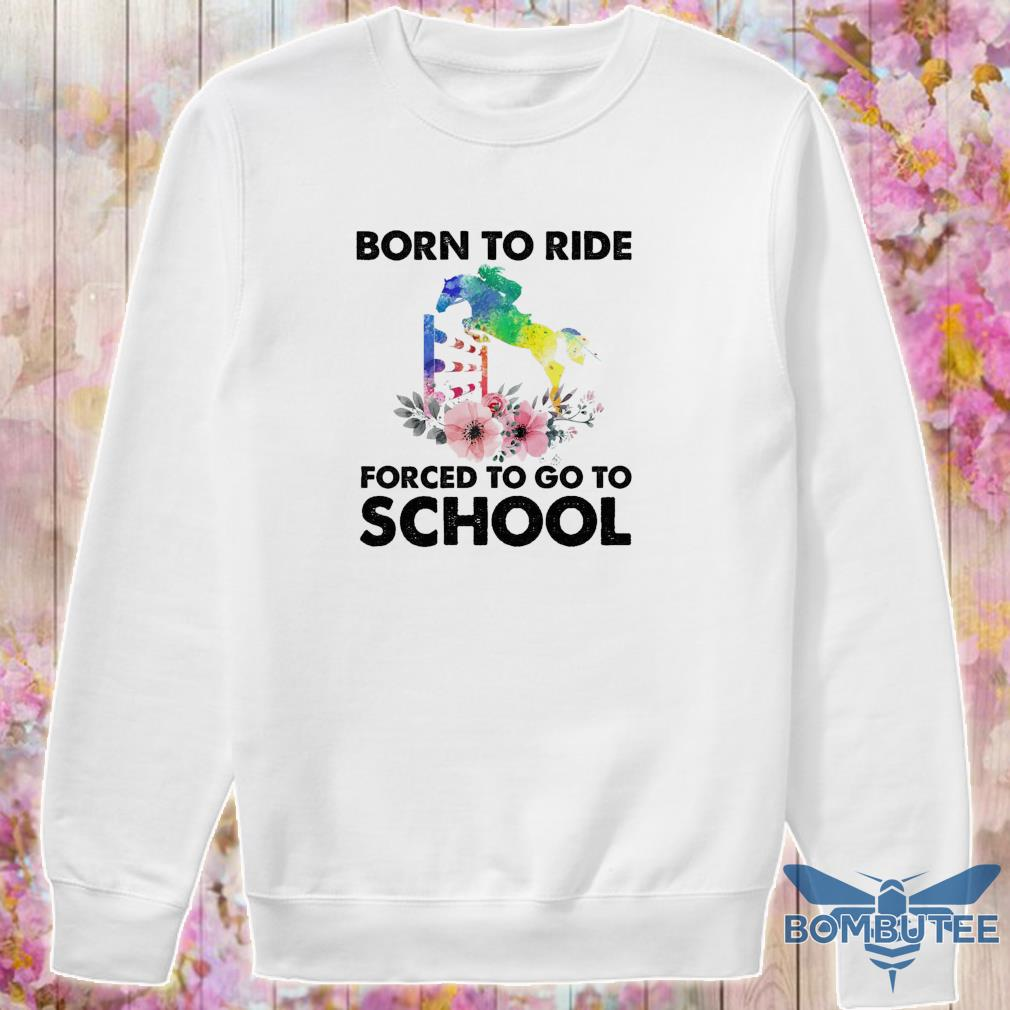 Born to ride forced to go to school s -sweater