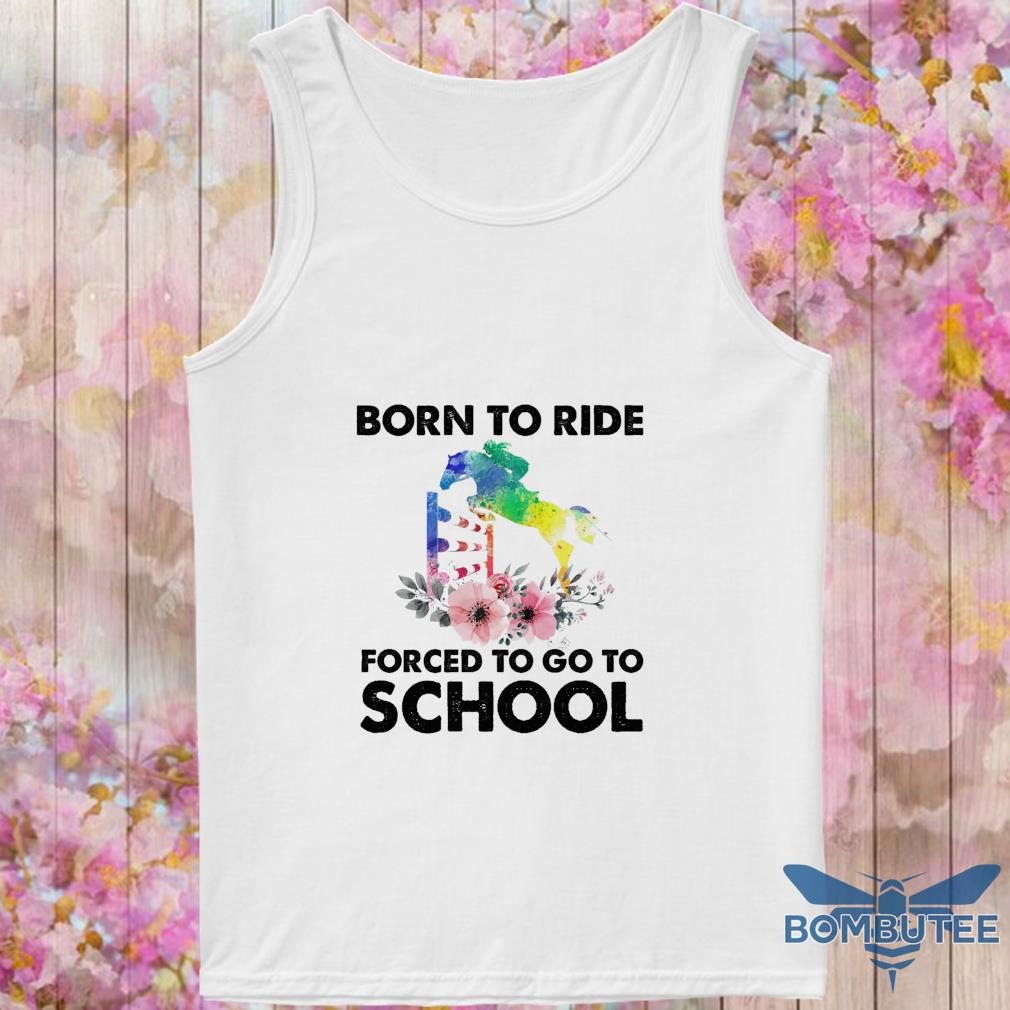 Born to ride forced to go to school s -tank top