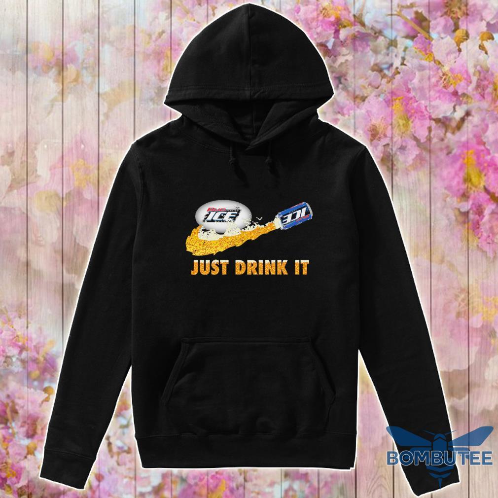 Bud Ice Beer just drink it s -hoodie