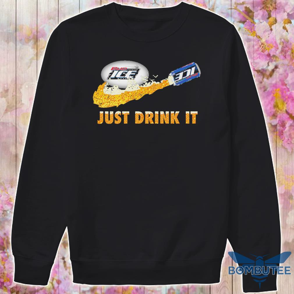 Bud Ice Beer just drink it s -sweater