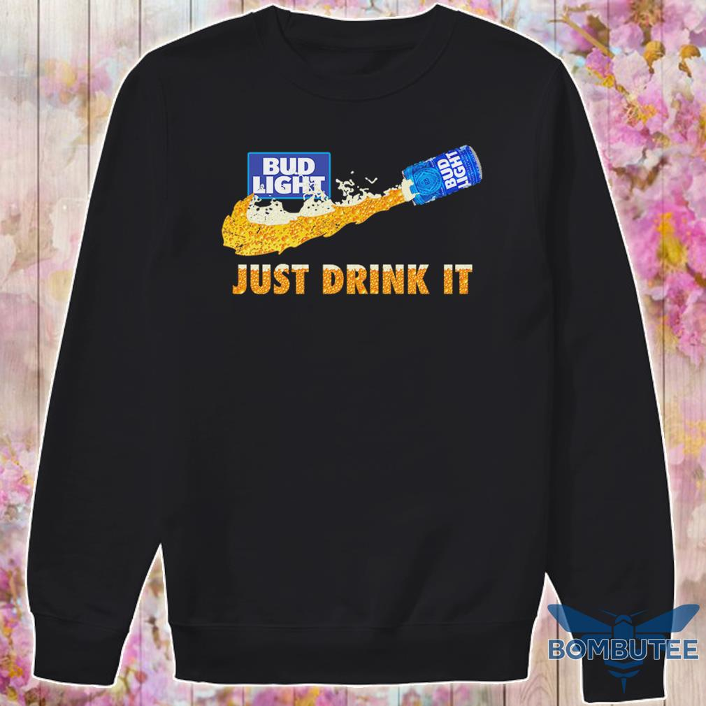 Bud Light Beer just drink it s -sweater
