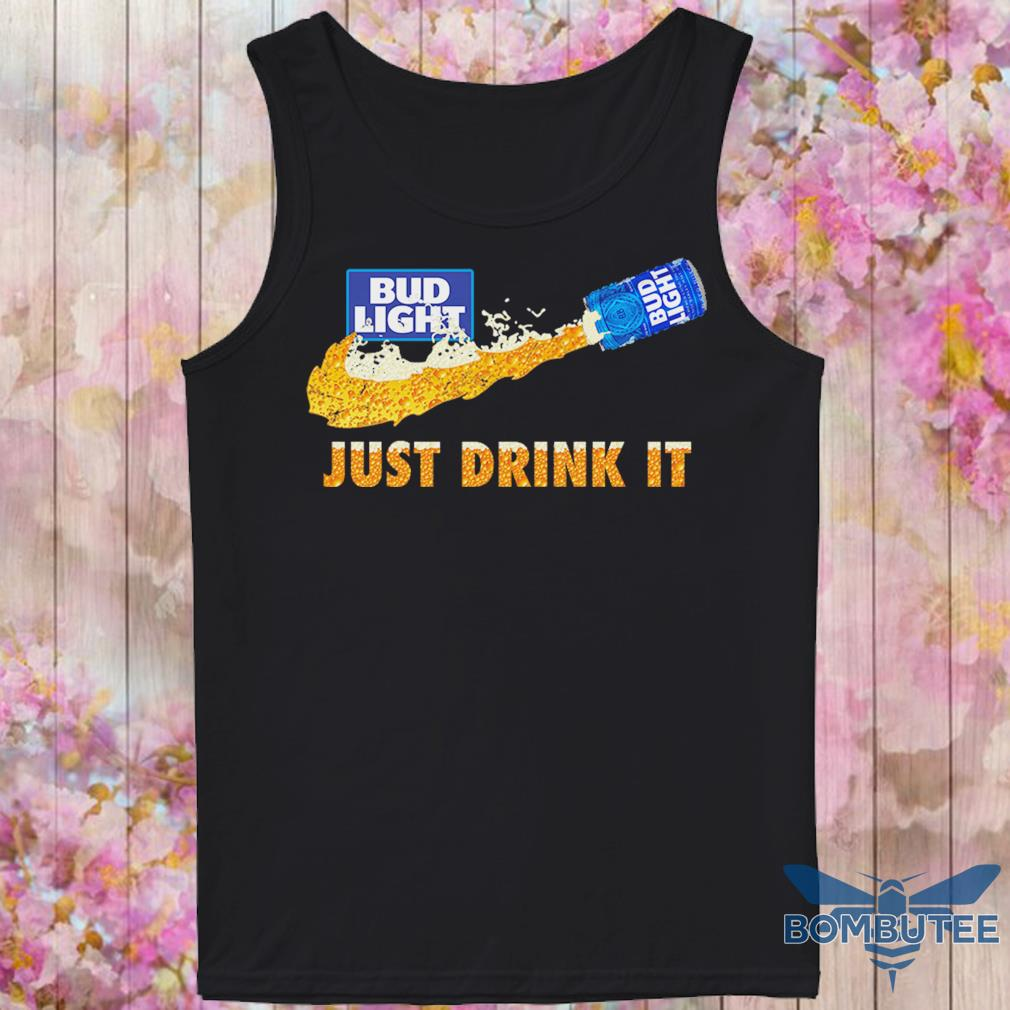 Bud Light Beer just drink it s -tank top