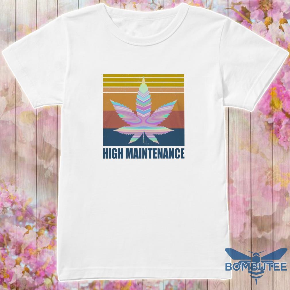 Cannabis High Maintenance vintage shirt