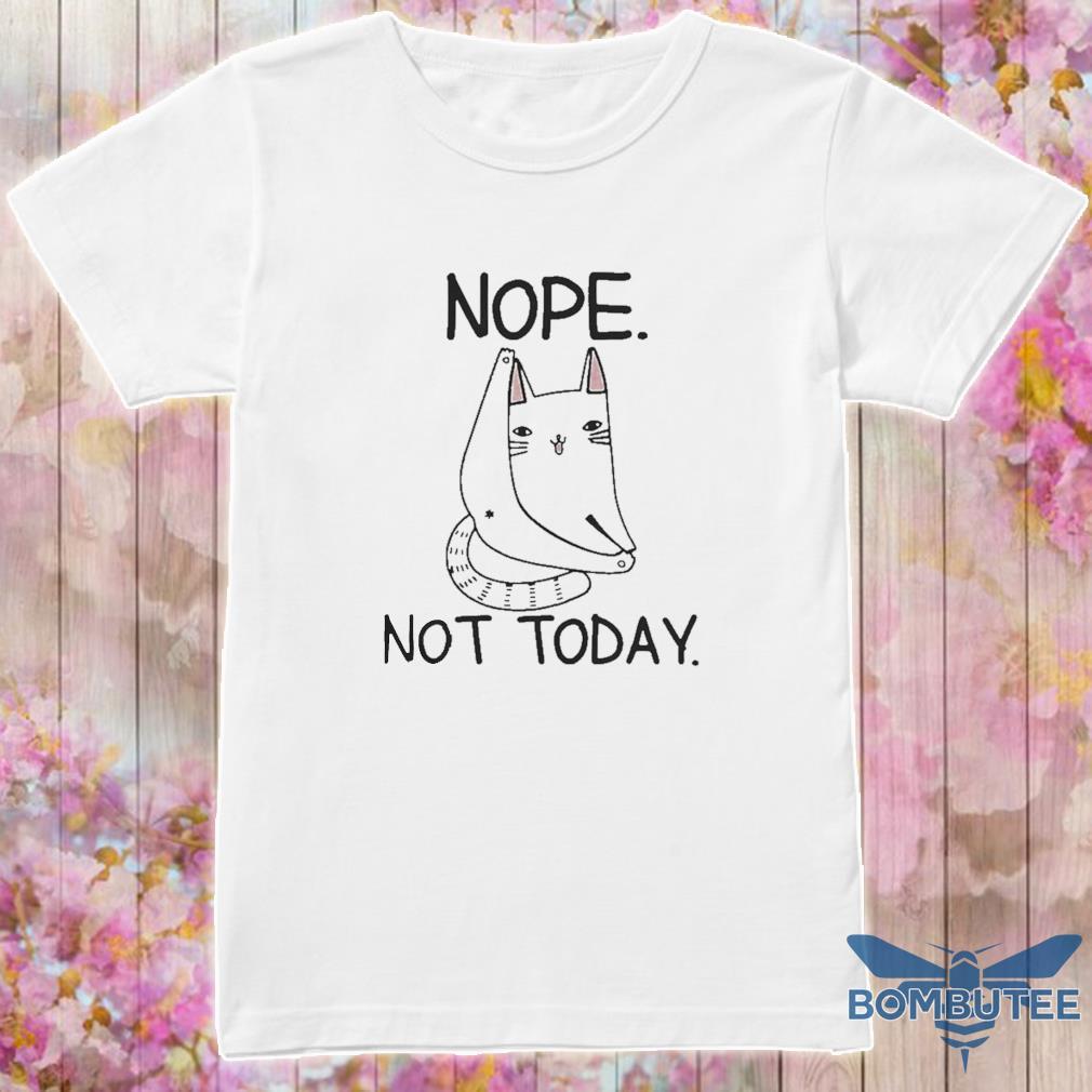 Cat Nope Not Today Shirt