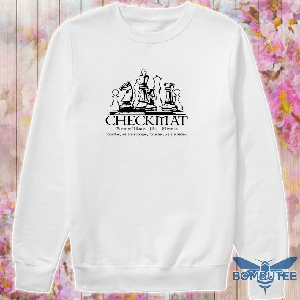Checkmat Brazilian Jiu Jitsu together we are stronger together we are better s -sweater