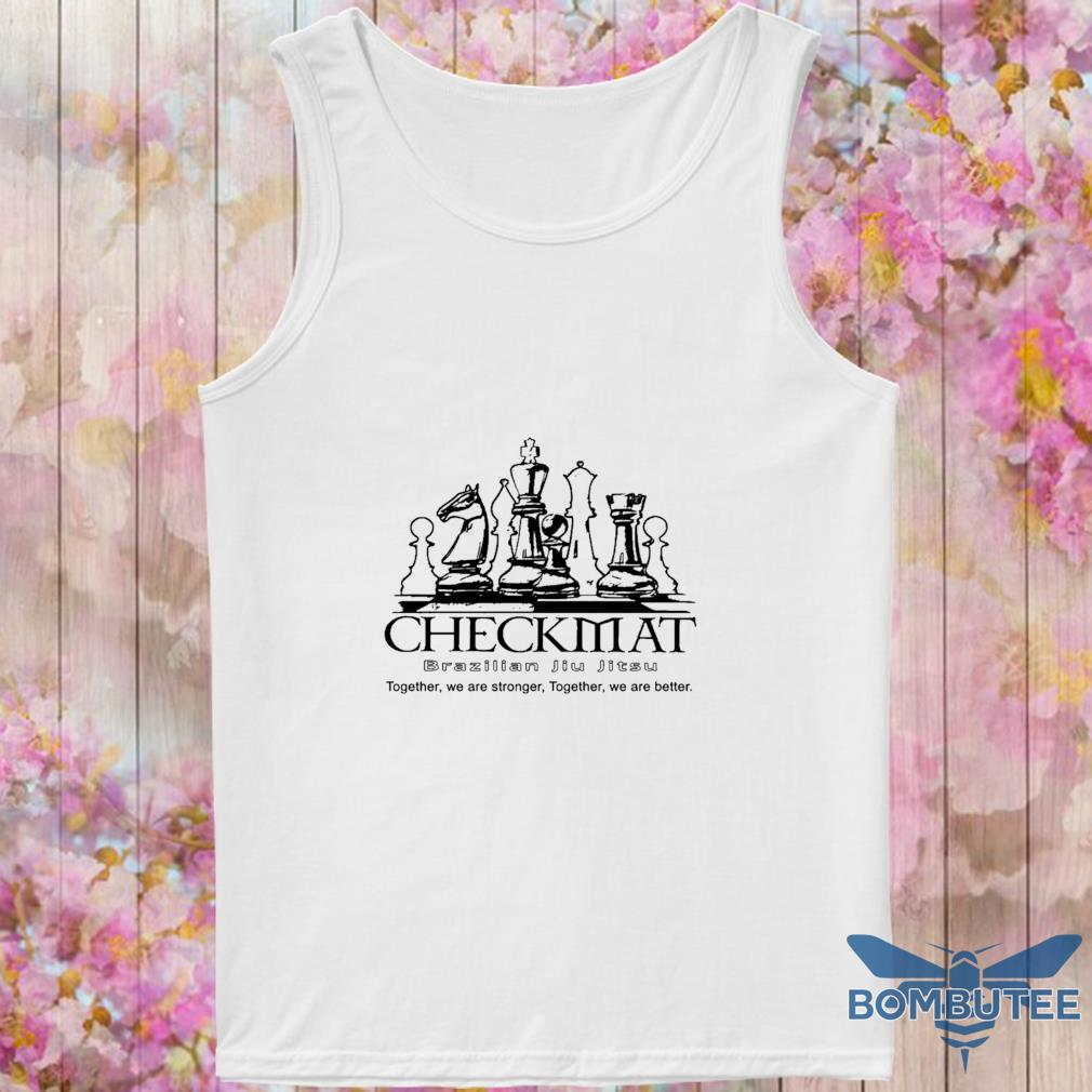 Checkmat Brazilian Jiu Jitsu together we are stronger together we are better s -tank top