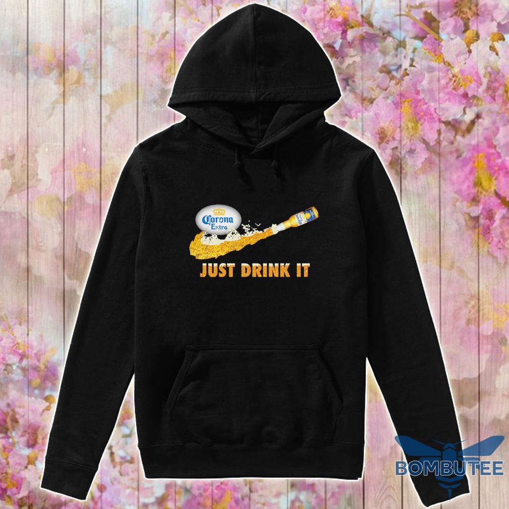 Corona extra beer Just Drink it s -hoodie