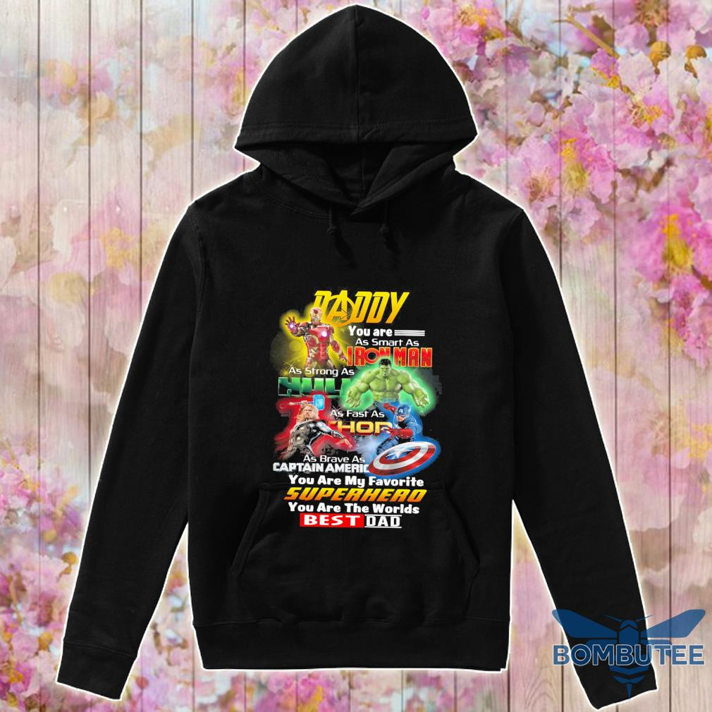 Daddy You are as smart as Iron Man as strong as Hulk As fast as Thor s -hoodie