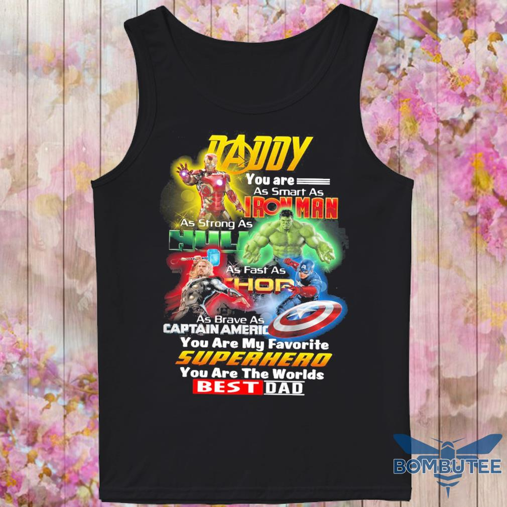 Daddy You are as smart as Iron Man as strong as Hulk As fast as Thor s -tank top
