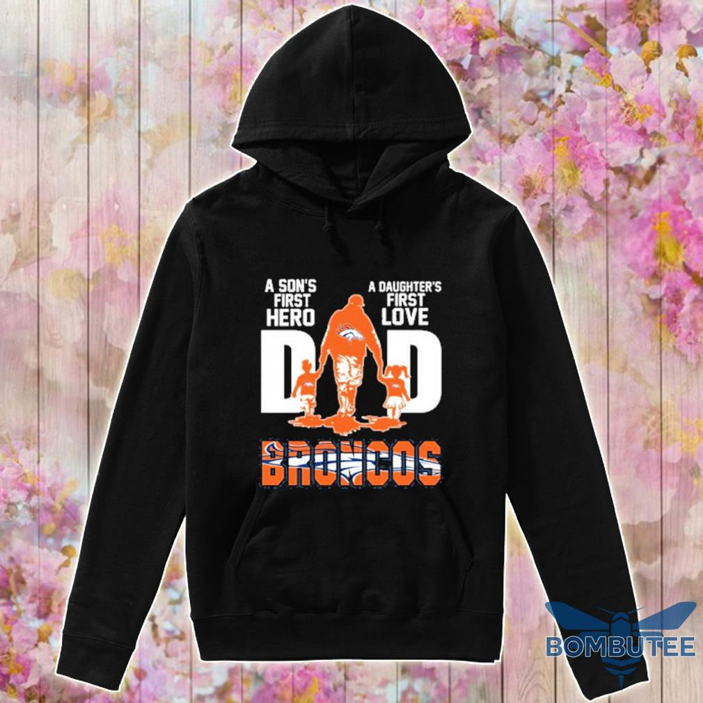 Denver Broncos Dad A Son's first hero a daughter's first love Dad s -hoodie