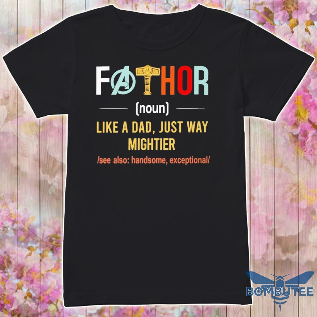 Fathor Like A Dad Just Way Mightier Vintage Father Day Shirt