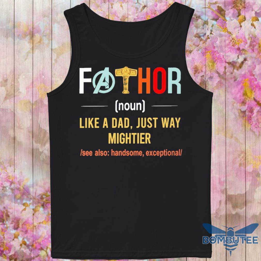 Fathor Like A Dad Just Way Mightier Vintage Father Day Shirt -tank top