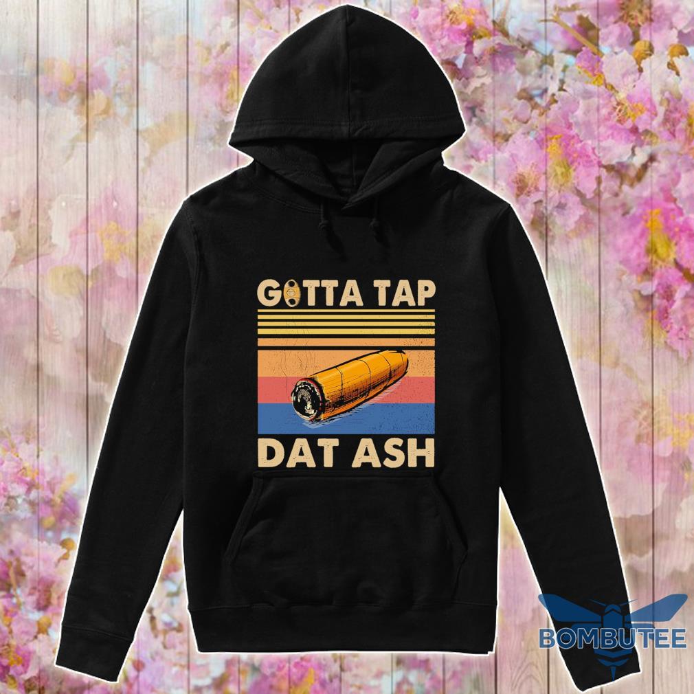 Gotta tap Dat ash vintage s -hoodie