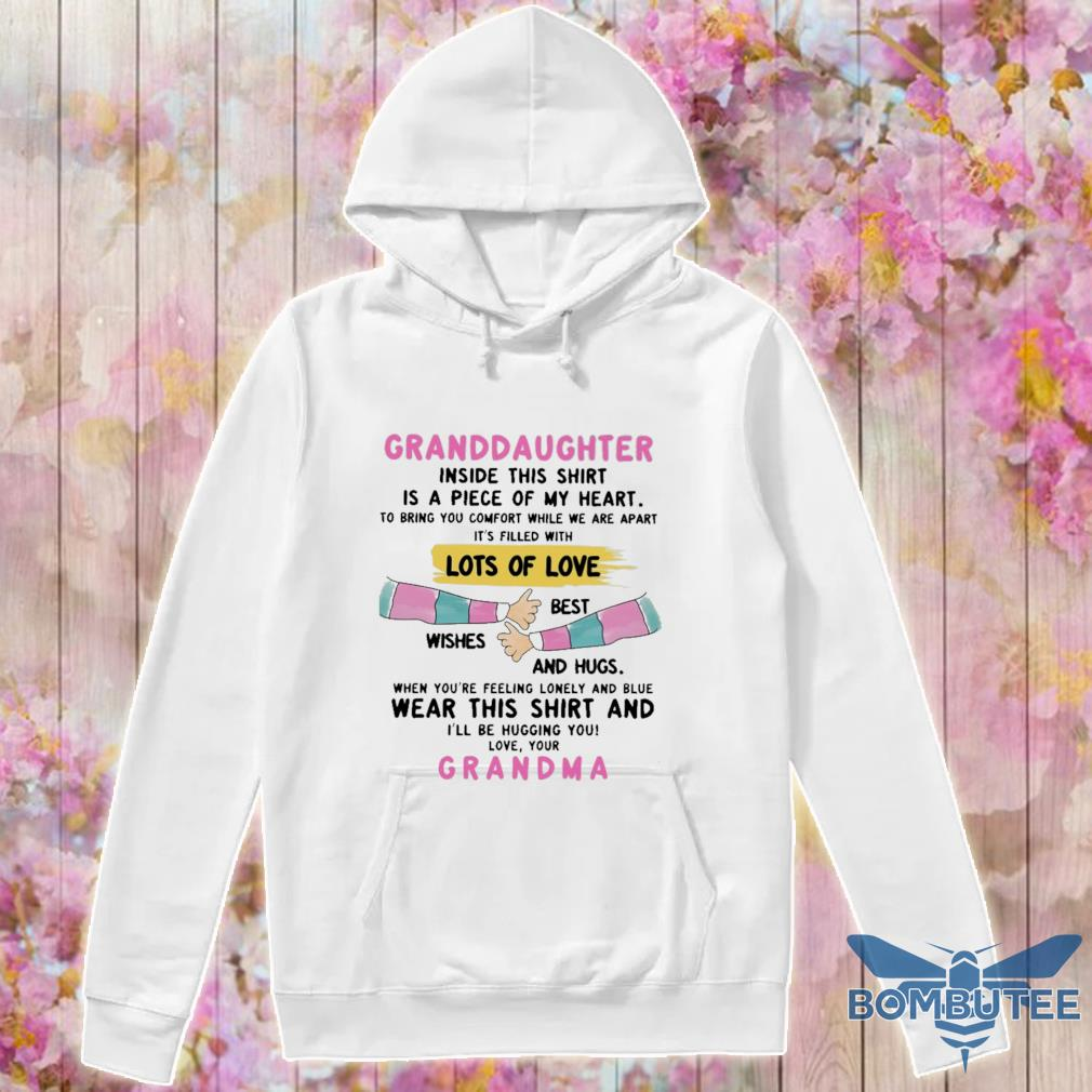 Granddaughter inside this shirt is a piece of my heart lots of love Grandma s -hoodie