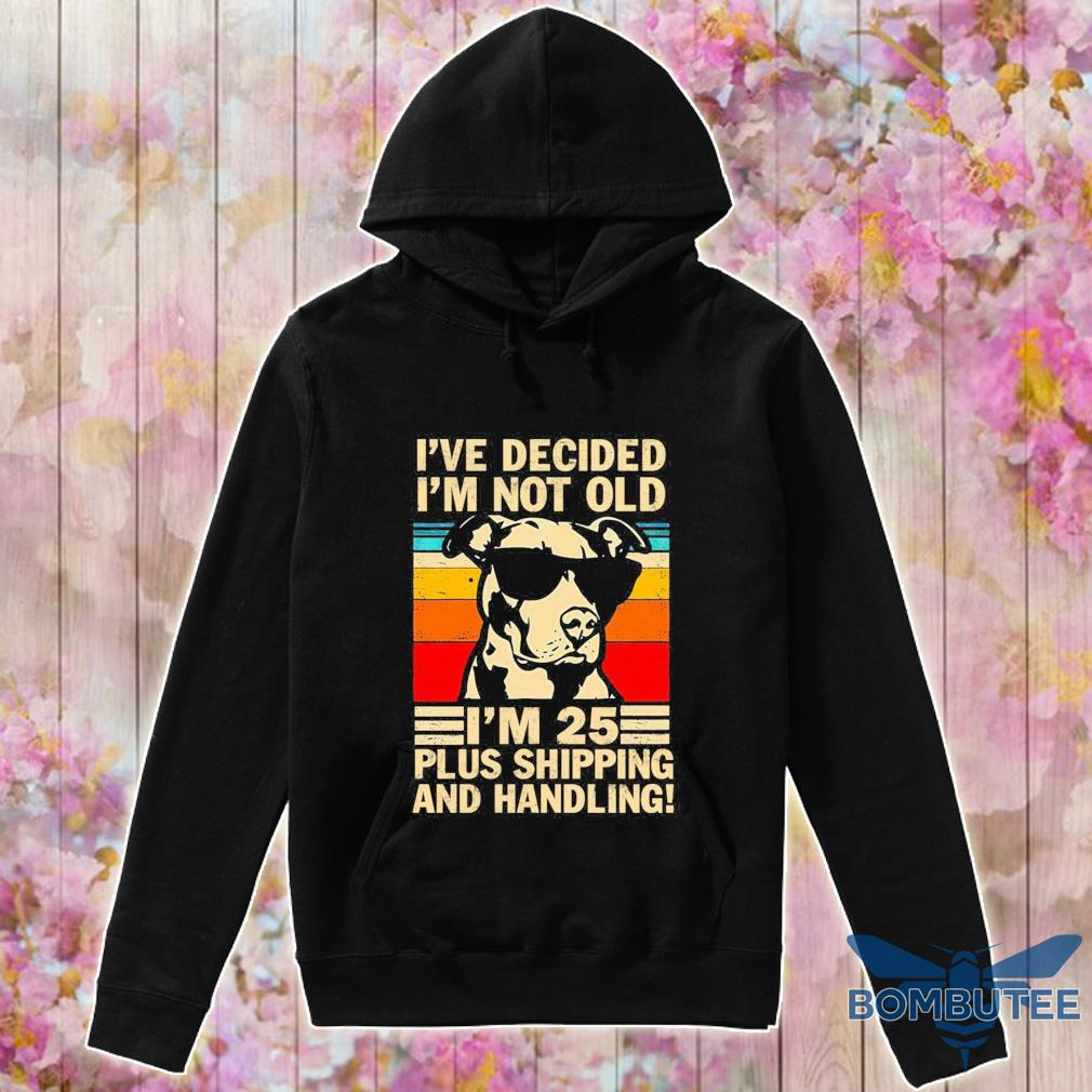 I've decided i'm not old i'm 25 plus shipping and handling vintage s -hoodie