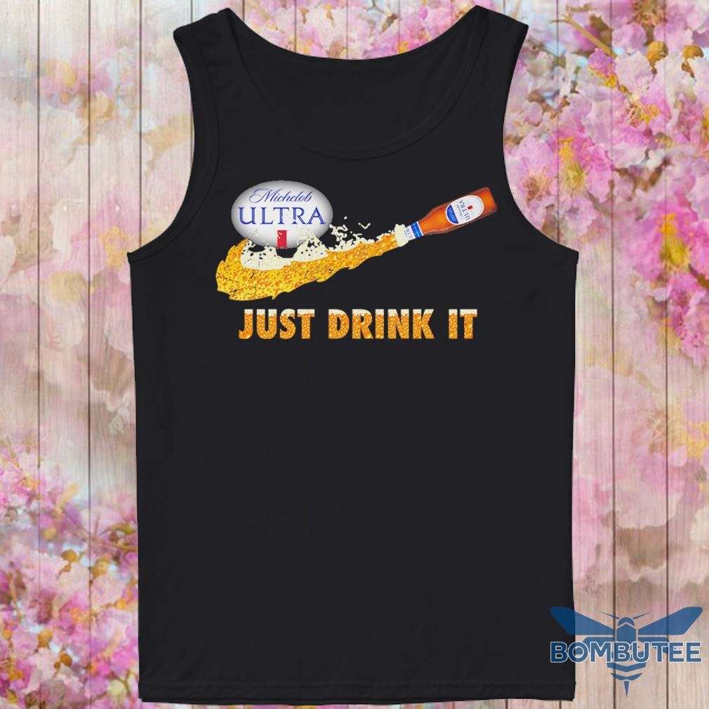 Michelob Ultra beer Just Drink it s -tank top