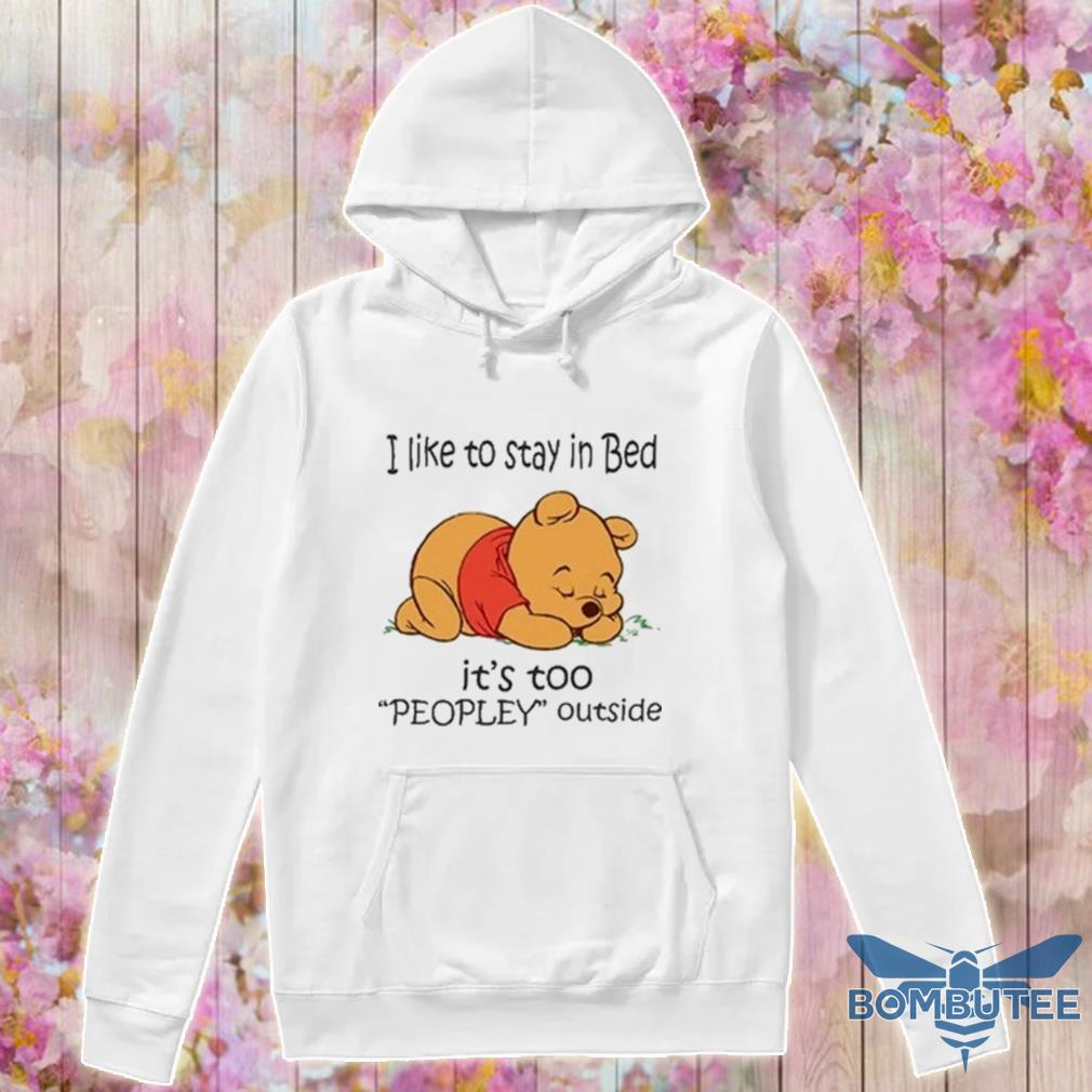Pooh I like to stay in bed it's too Peopley outside s -hoodie