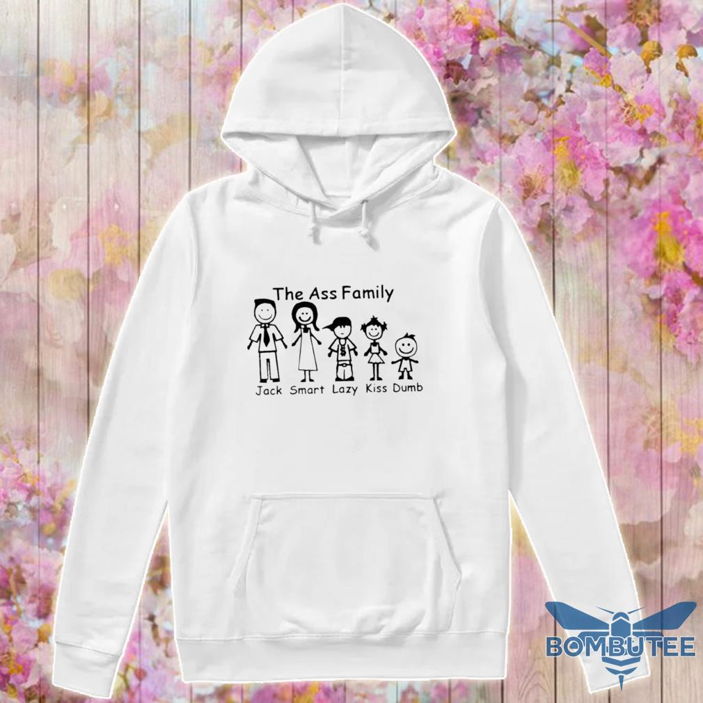 The ass Family Jack Smart Lazy Kiss Dumb s -hoodie