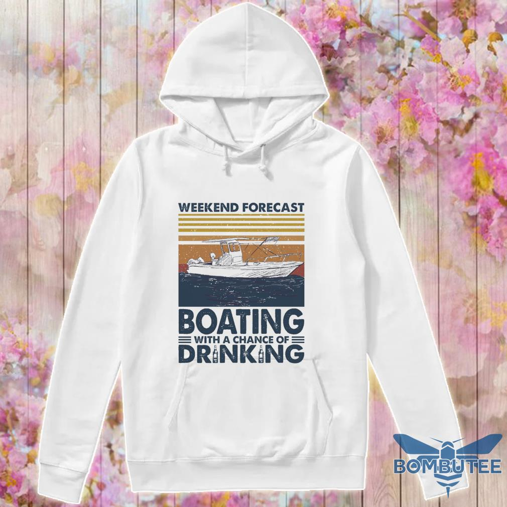 Weekend forecast Boating with a chance of Drinking vintage s -hoodie
