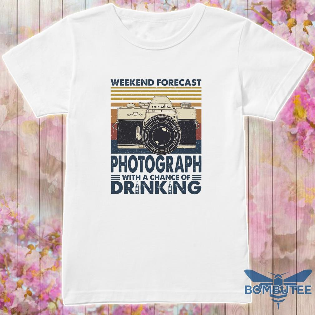Weekend forecast Photograph with a chance of Drinking vintage shirt