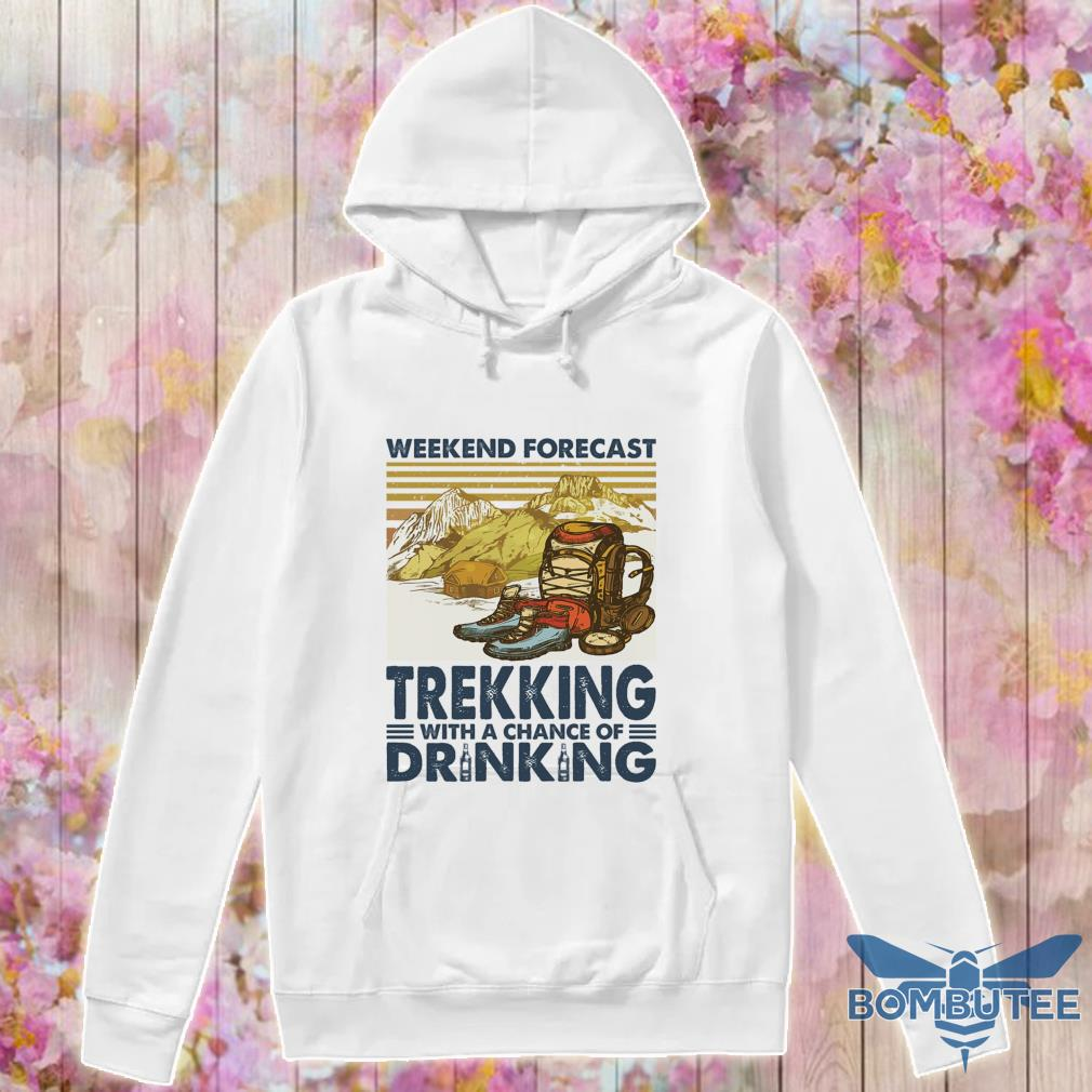 Weekend forecast Trekking with a chance of Drinking vintage s -hoodie
