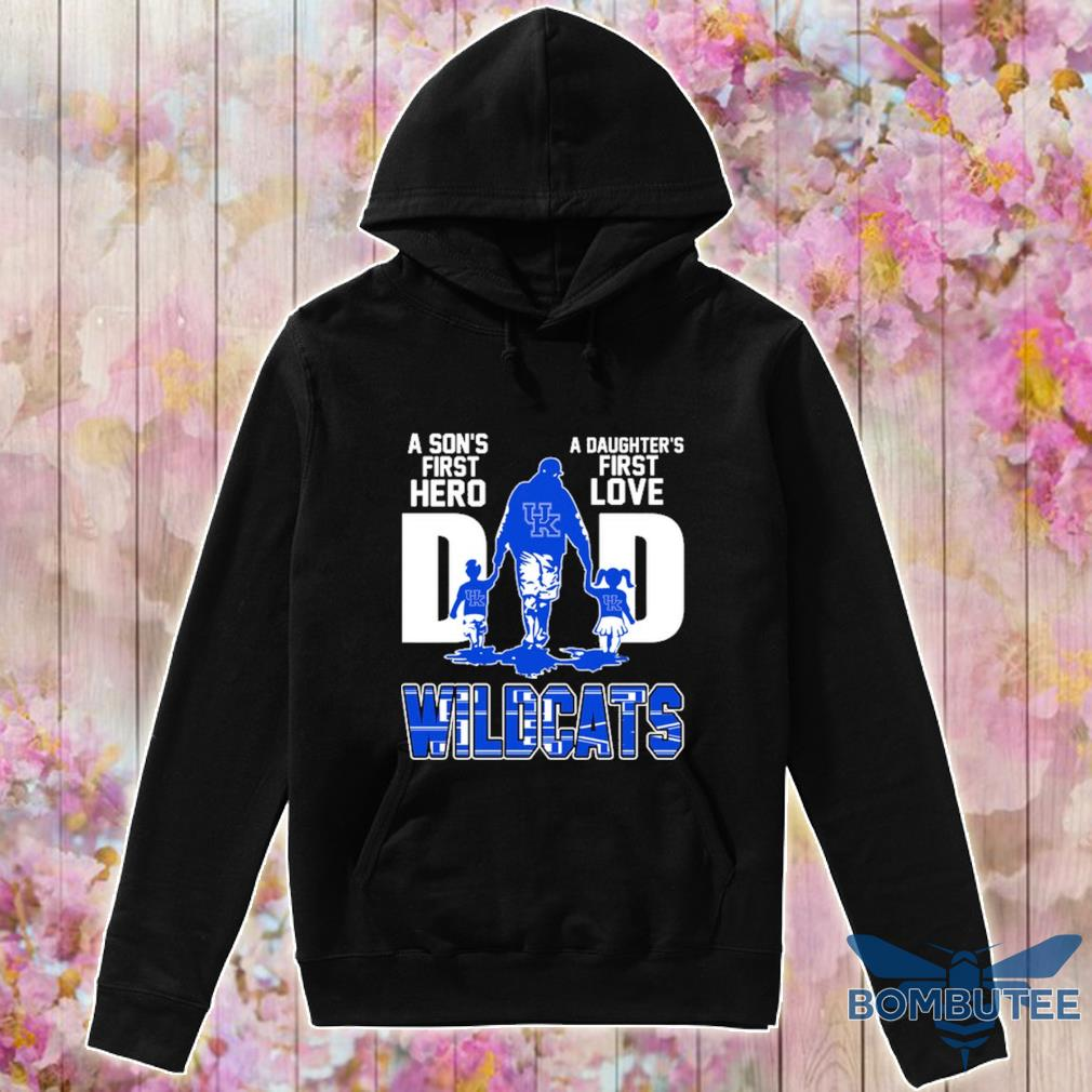 Wildcats Dad A Son's first hero a daughter's first love Dad s -hoodie