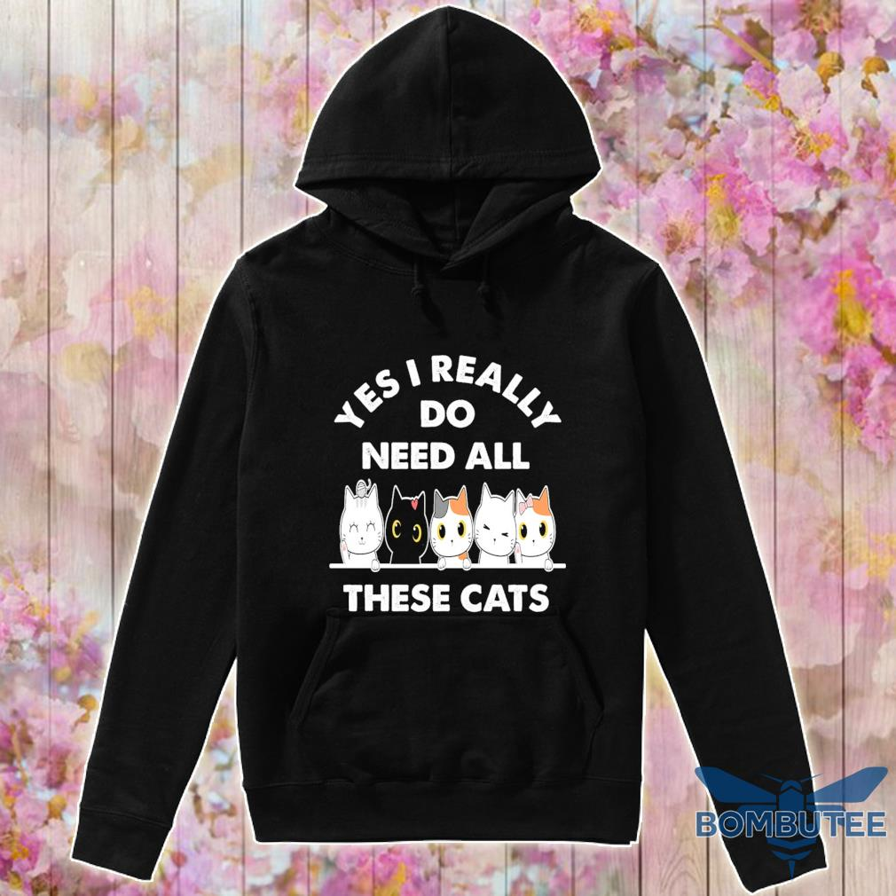 Yes i really do need all these cats s -hoodie