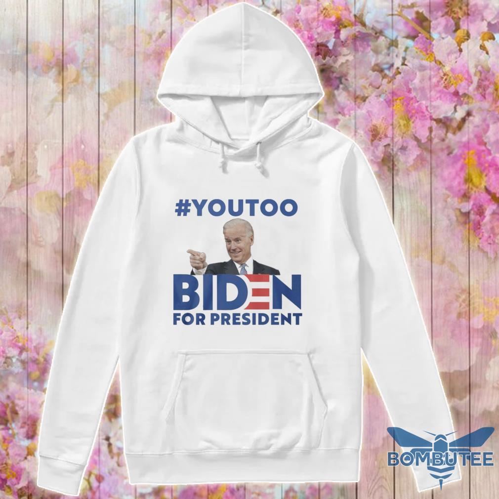 #youtoo Biden For president s -hoodie