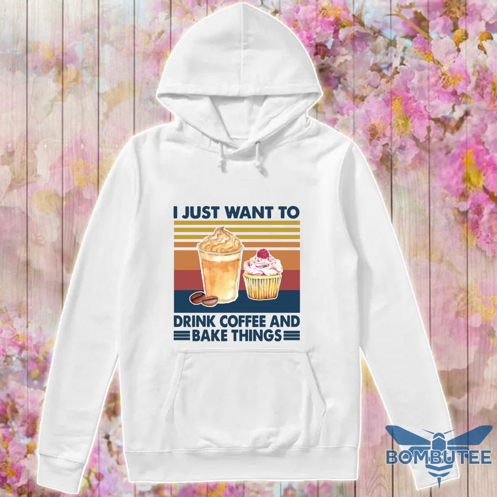I just want to drink coffee and bake things vintage s -hoodie