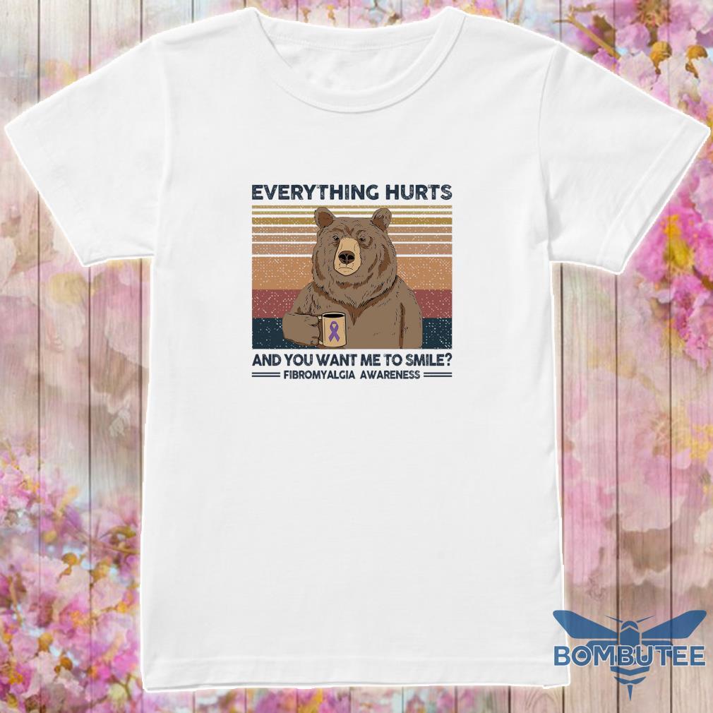 Bear everything hurts and you want me to smile fibromyalgia awareness shirt