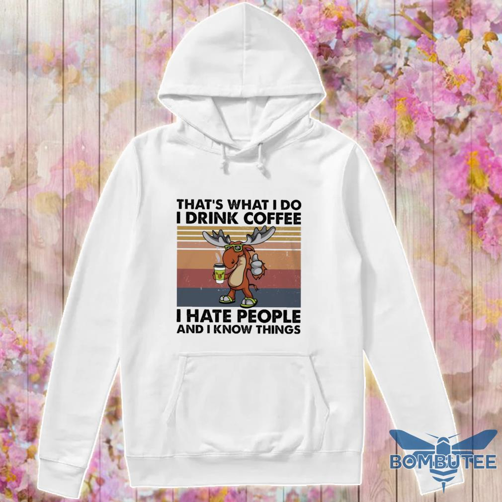 Reindeer that's what I do I drink coffee I hate people and I know things vintage s -hoodie