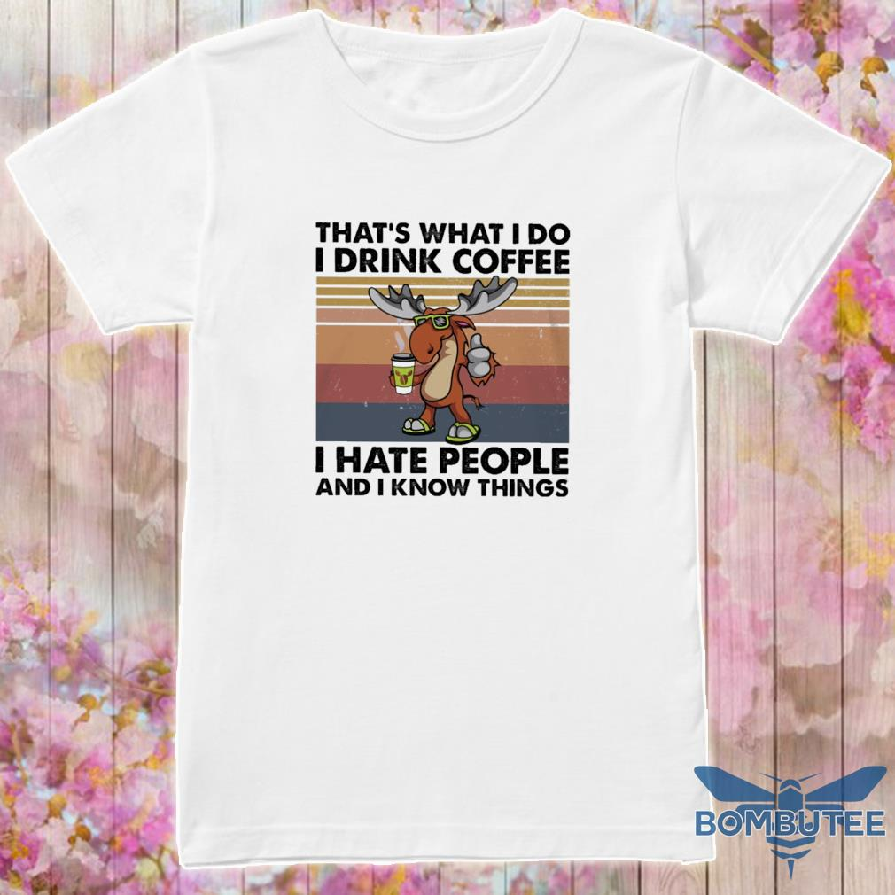 Reindeer that's what I do I drink coffee I hate people and I know things vintage shirt