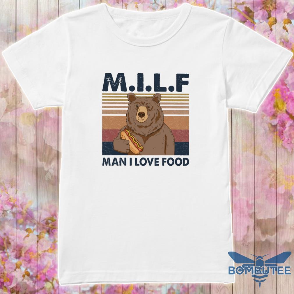Bear M I L F Man I love food vintage shirt