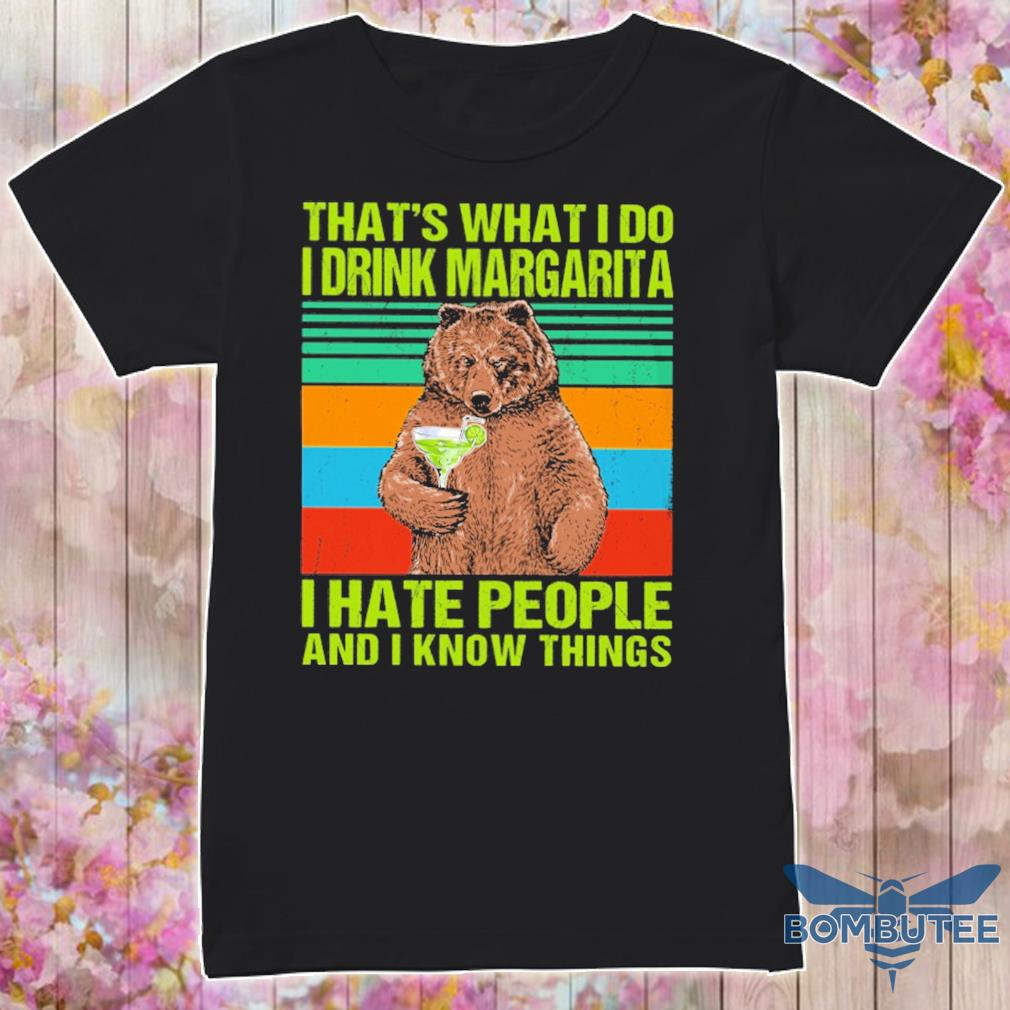 Bear that's what I do I drink Margarita I hate people and I know things vintage shirt