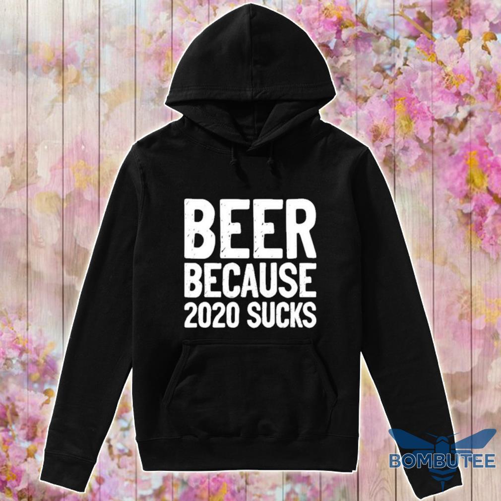 Beer because 2020 sucks s -hoodie