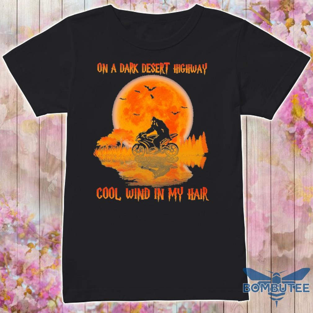Bigfoot On a Dark Desert highway cool wind in my Hair shirt
