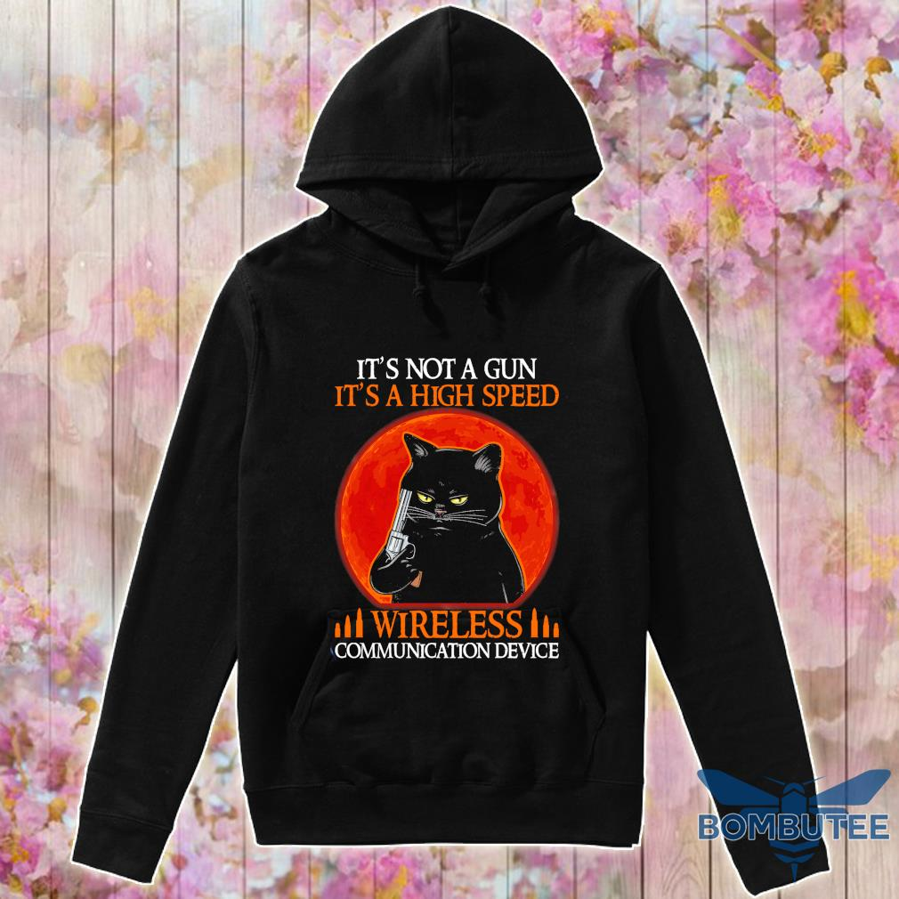 Black cat It's not a gun It's a high speed Wireless communication device s -hoodie