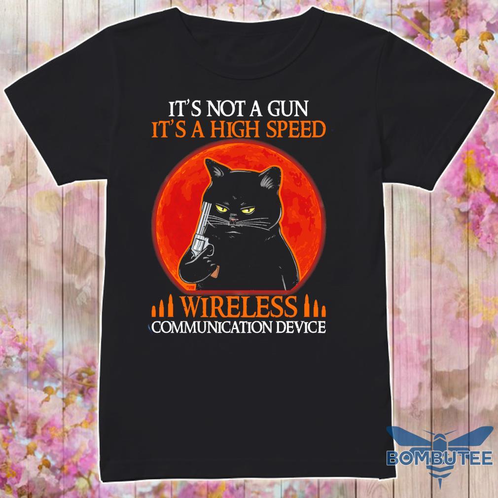 Black cat It's not a gun It's a high speed Wireless communication device shirt