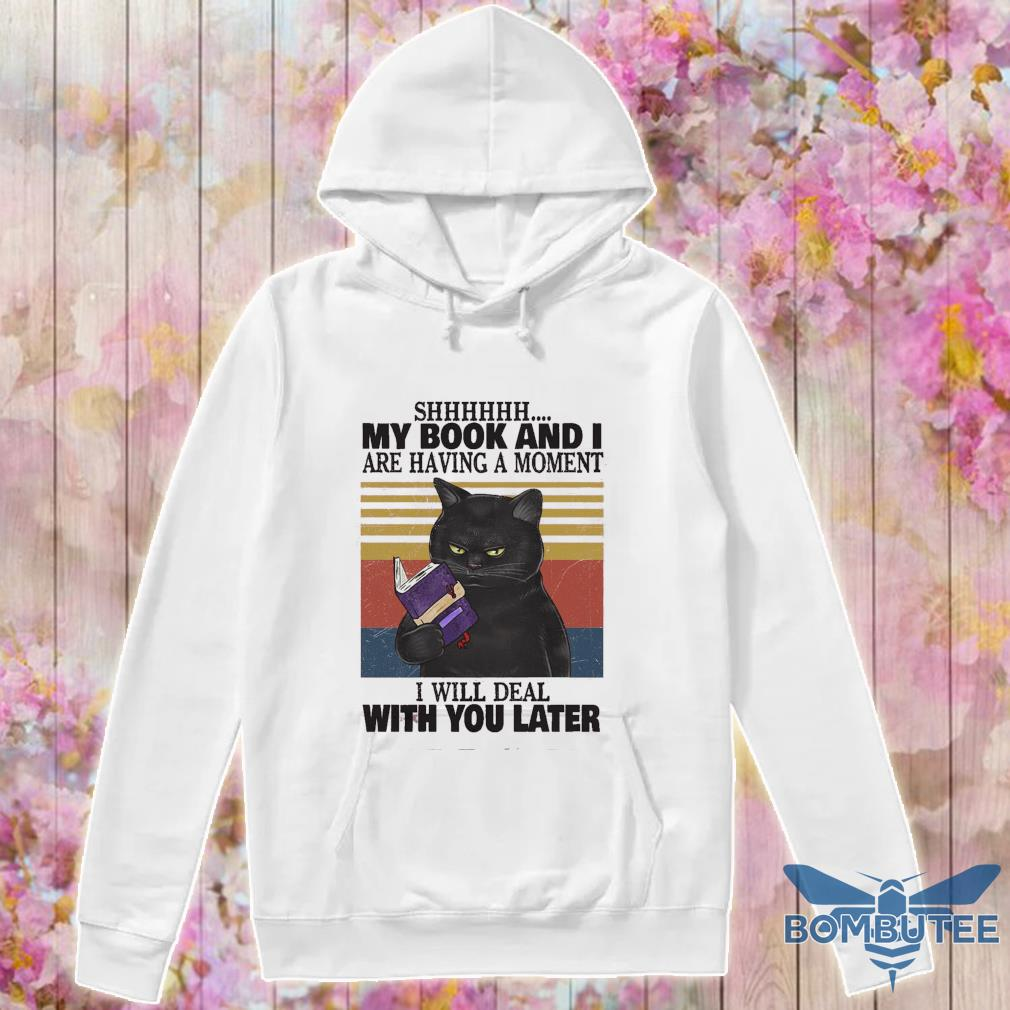 Black cat My book and I are having a moment I will deal with you later vintage s -hoodie