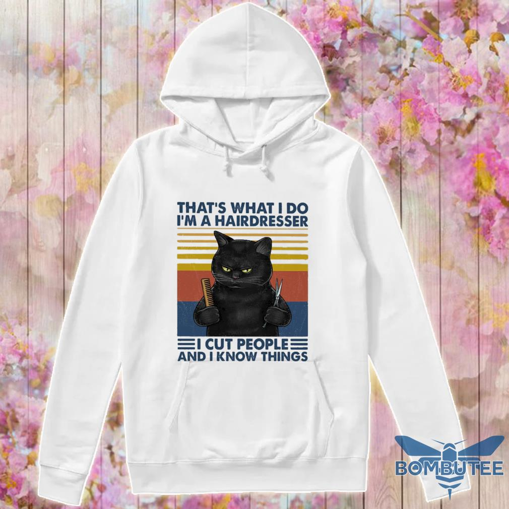 Black cat that's what I do i'm a Hairdresser I cut people and I know things vintage s -hoodie