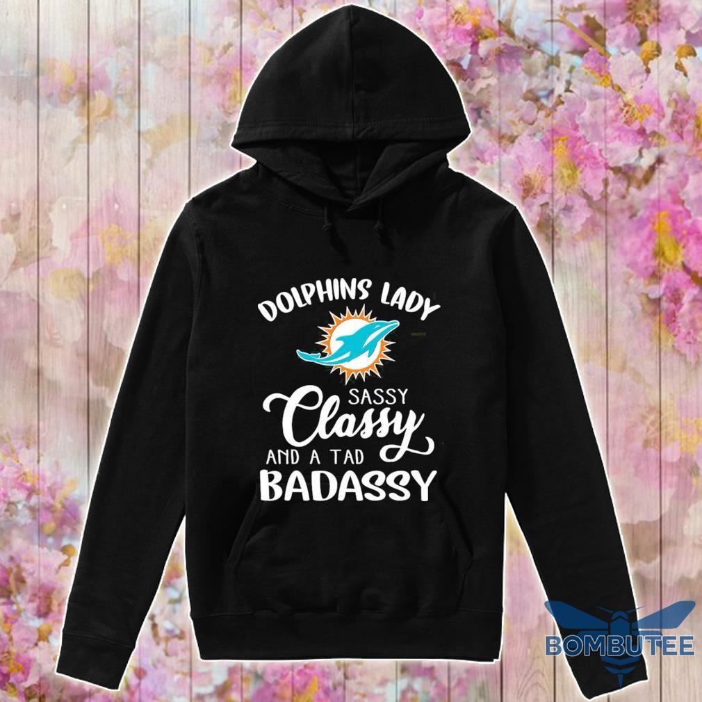 Dolphins Bady sassy Classy and a tad Badassy s -hoodie