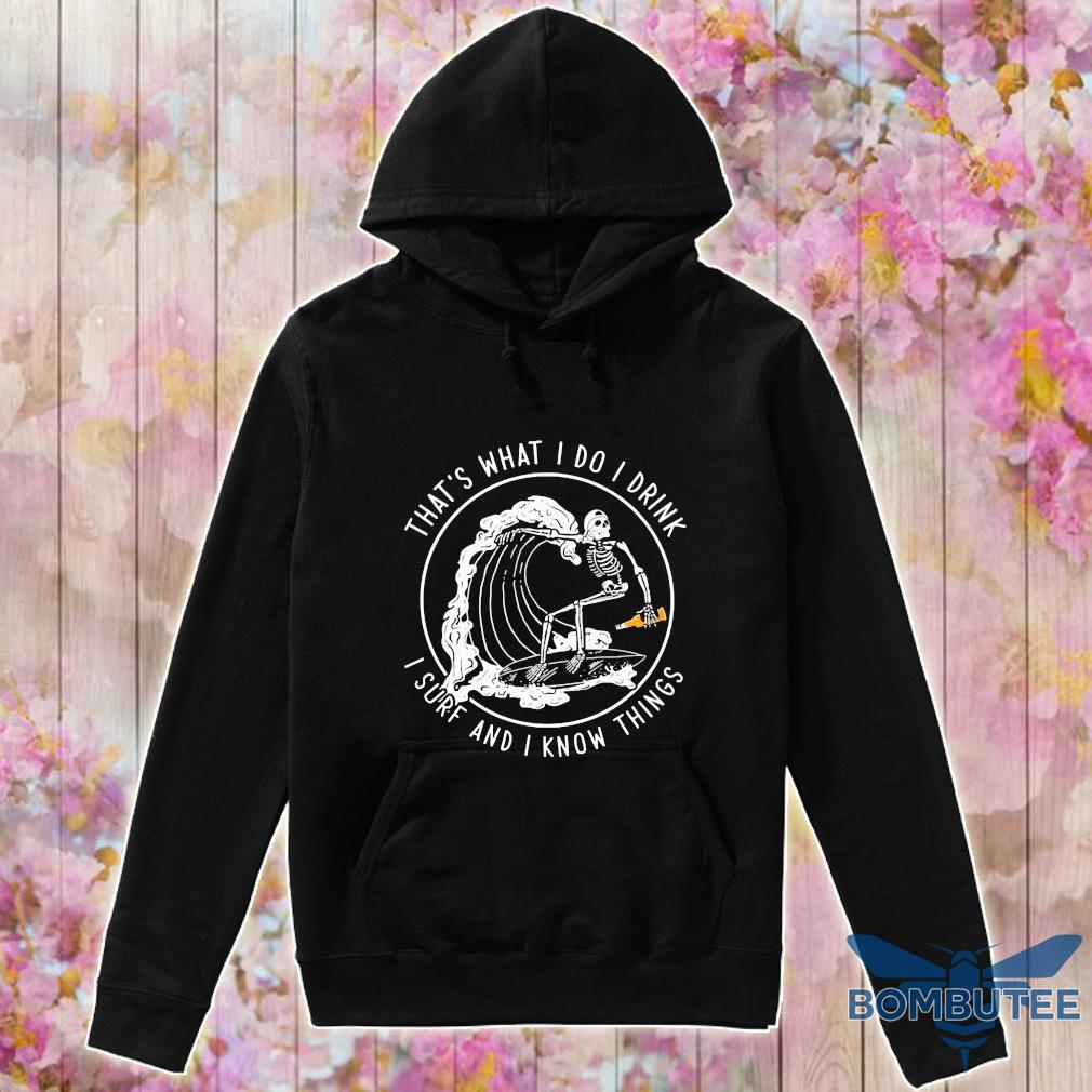 That's what I do I drink I sure and I know things s -hoodie