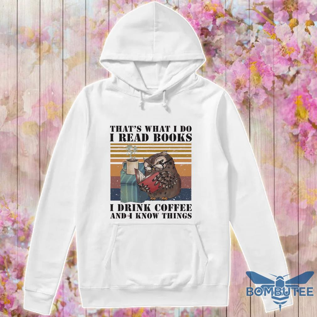 That's what I do I read books I drink coffee and I know things vintage s -hoodie
