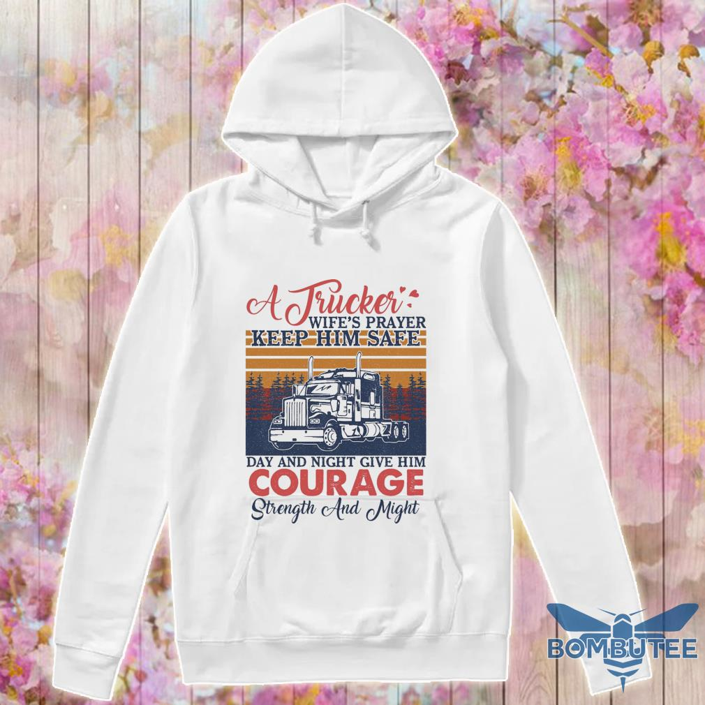 A Trucker wife's player keep Him safe day and night give Him Courage vintage s -hoodie