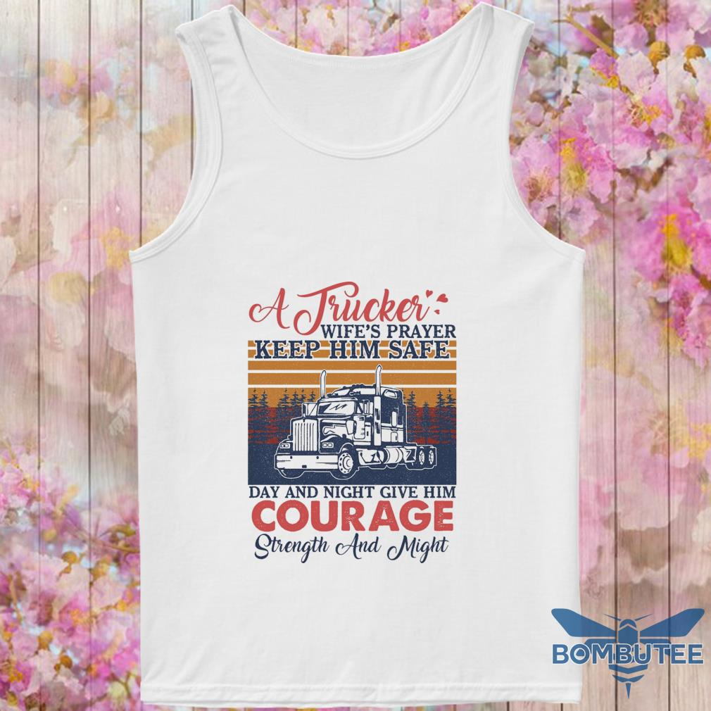 A Trucker wife's player keep Him safe day and night give Him Courage vintage s -tank top